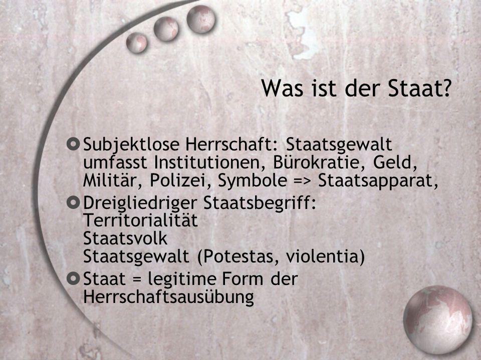 Was ist der Staat?  Subjektlose Herrschaft: Staatsgewalt umfasst Institutionen, Bürokratie, Geld, Militär, Polizei, Symbole => Staatsapparat,  Dreig
