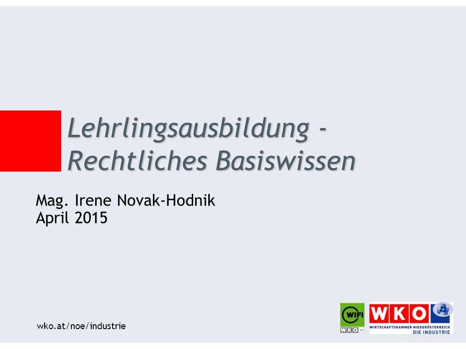 wko.at/noe/industrie Mag. Irene Novak-Hodnik April 2015 Lehrlingsausbildung - Rechtliches Basiswissen