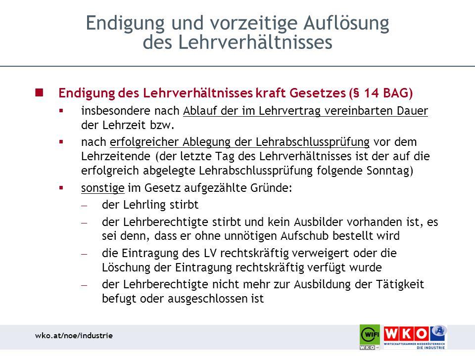 wko.at/noe/industrie Endigung und vorzeitige Auflösung des Lehrverhältnisses Endigung des Lehrverhältnisses kraft Gesetzes (§ 14 BAG)  insbesondere n
