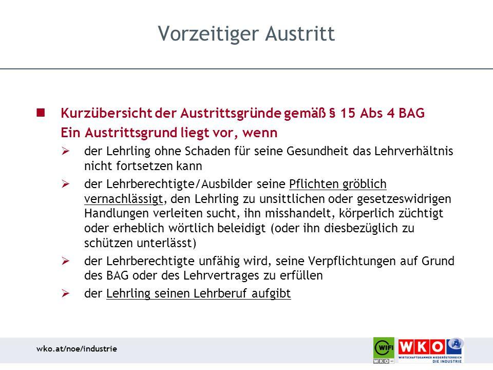 wko.at/noe/industrie Vorzeitiger Austritt Kurzübersicht der Austrittsgründe gemäß § 15 Abs 4 BAG Ein Austrittsgrund liegt vor, wenn  der Lehrling ohn