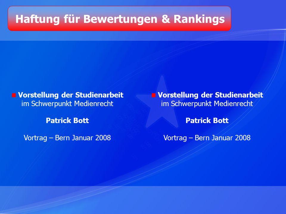 Haftung für Bewertungen & Rankings Vorstellung der Studienarbeit im Schwerpunkt Medienrecht Patrick Bott Vortrag – Bern Januar 2008