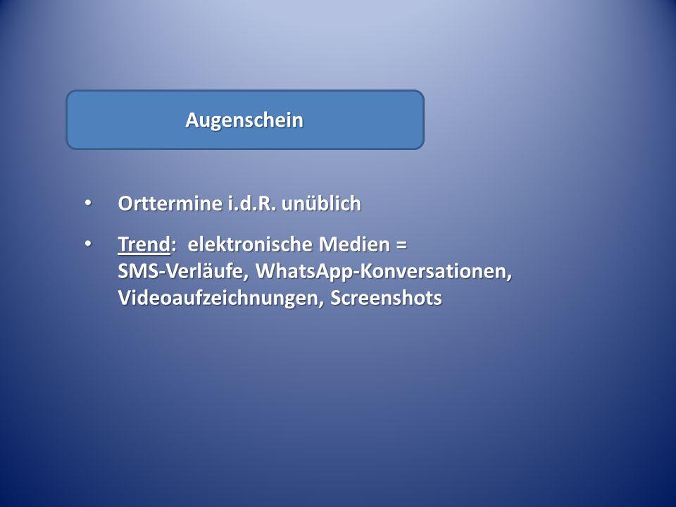Augenschein Orttermine i.d.R. unüblich Orttermine i.d.R. unüblich Trend: elektronische Medien = SMS-Verläufe, WhatsApp-Konversationen, Videoaufzeichnu