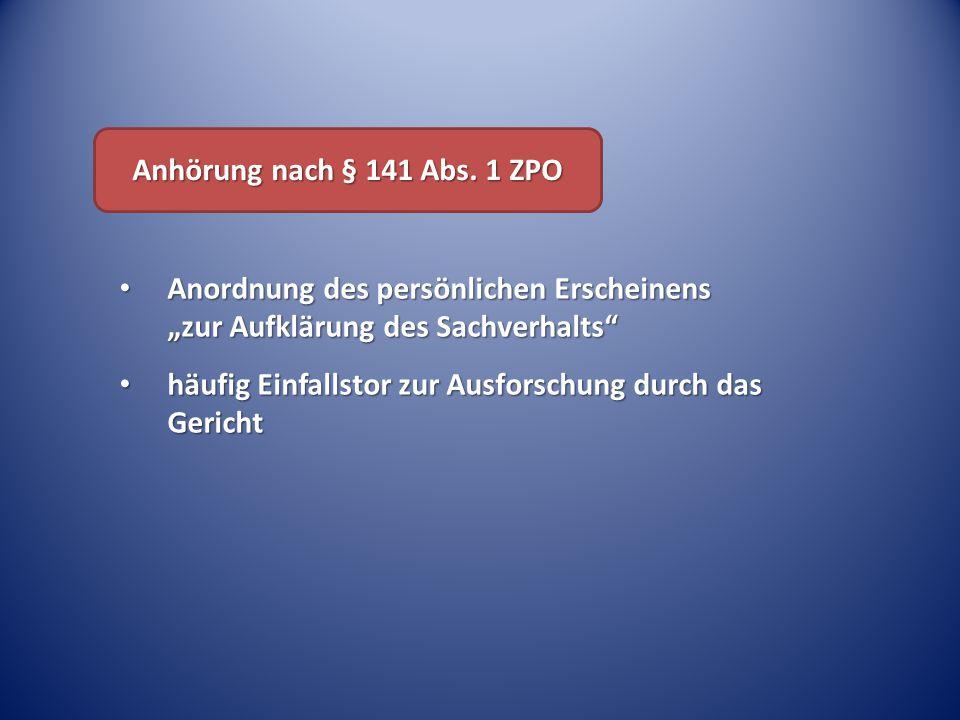 """Anhörung nach § 141 Abs. 1 ZPO Anordnung des persönlichen Erscheinens """"zur Aufklärung des Sachverhalts"""" Anordnung des persönlichen Erscheinens """"zur Au"""