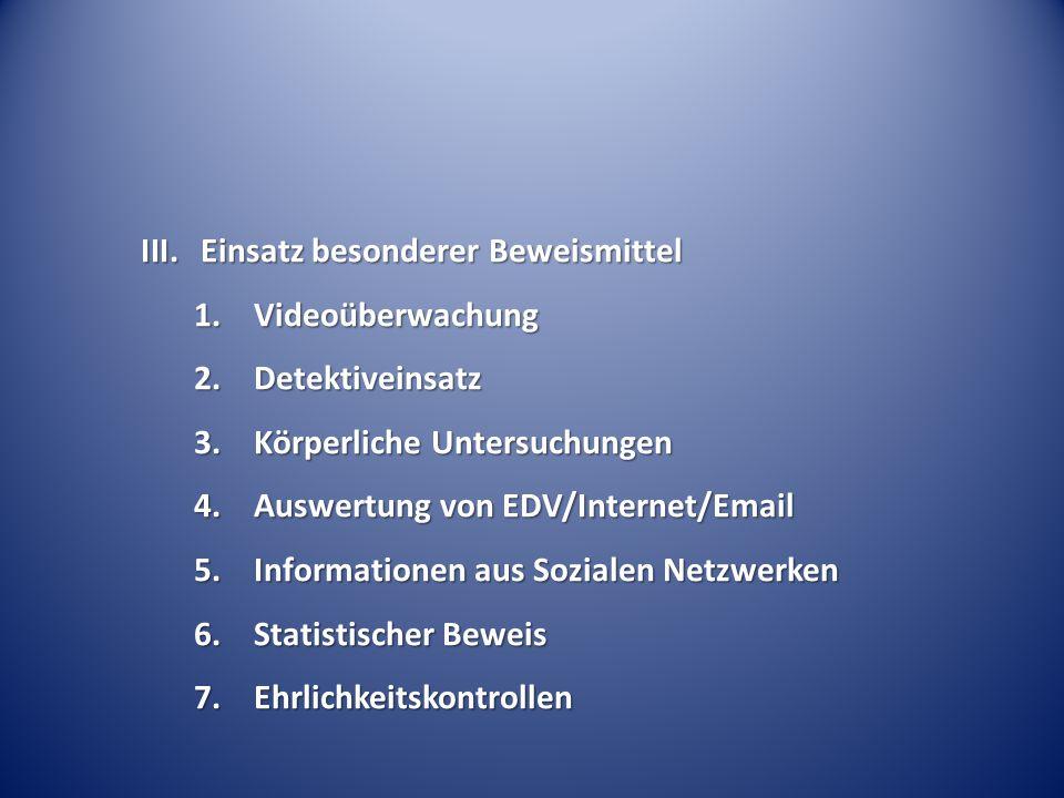 III.Einsatz besonderer Beweismittel 1.Videoüberwachung 2.Detektiveinsatz 3.Körperliche Untersuchungen 4.Auswertung von EDV/Internet/Email 5.Informatio