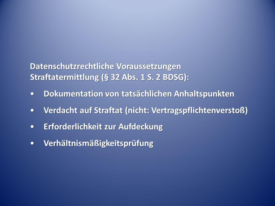 Datenschutzrechtliche Voraussetzungen Straftatermittlung (§ 32 Abs. 1 S. 2 BDSG): Dokumentation von tatsächlichen AnhaltspunktenDokumentation von tats