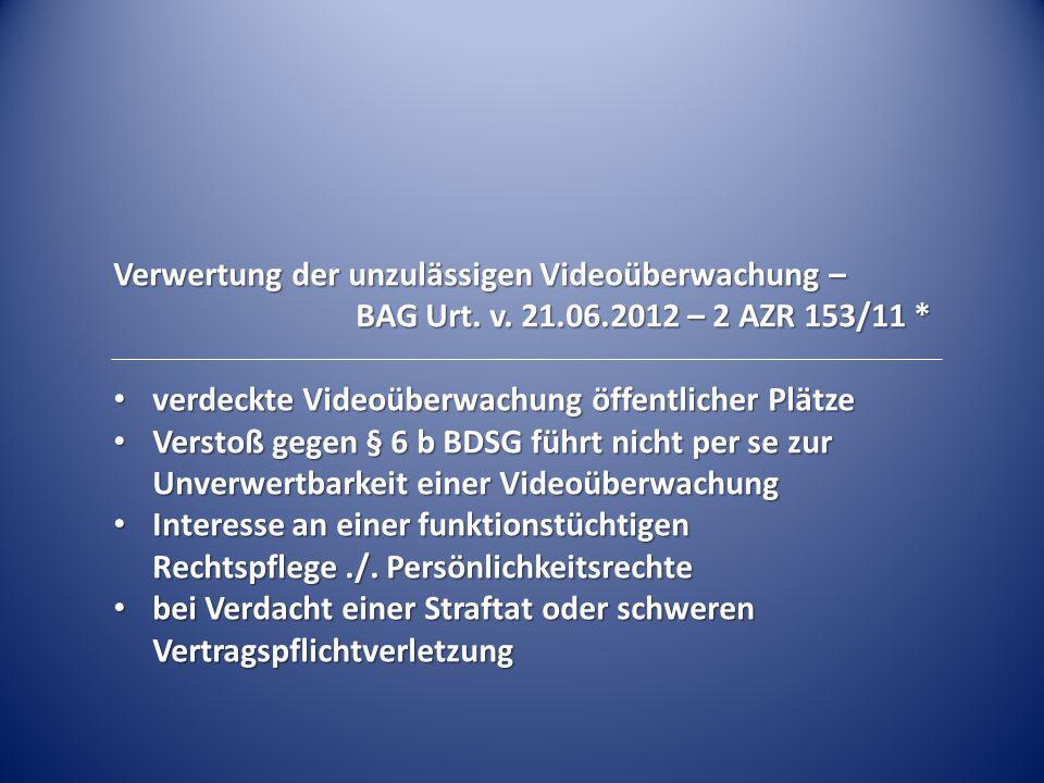 Verwertung der unzulässigen Videoüberwachung – BAG Urt. v. 21.06.2012 – 2 AZR 153/11 * verdeckte Videoüberwachung öffentlicher Plätze verdeckte Videoü