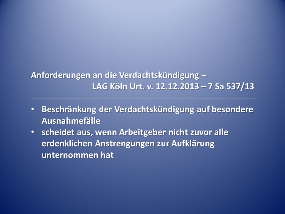 Anforderungen an die Verdachtskündigung – LAG Köln Urt. v. 12.12.2013 – 7 Sa 537/13 Beschränkung der Verdachtskündigung auf besondere Ausnahmefälle Be