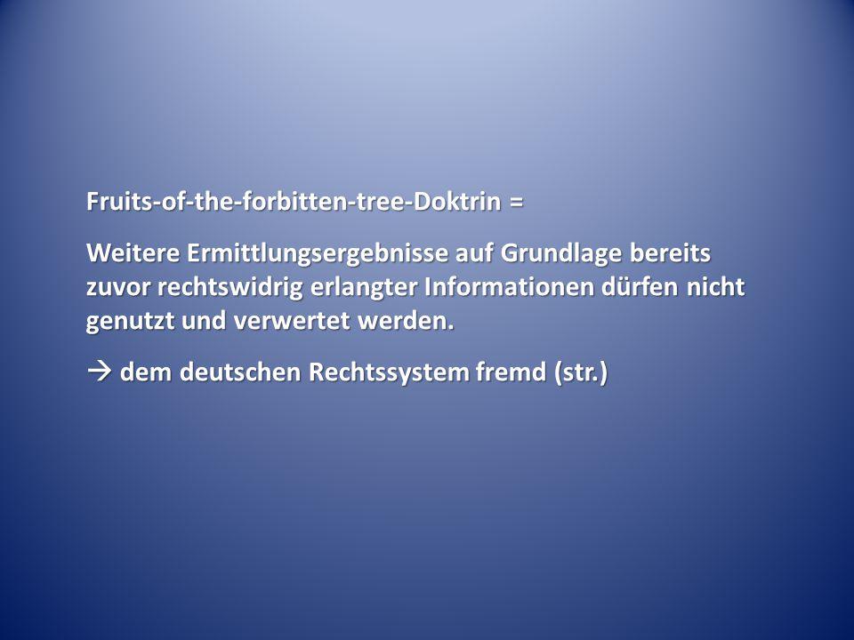 Fruits-of-the-forbitten-tree-Doktrin = Weitere Ermittlungsergebnisse auf Grundlage bereits zuvor rechtswidrig erlangter Informationen dürfen nicht gen