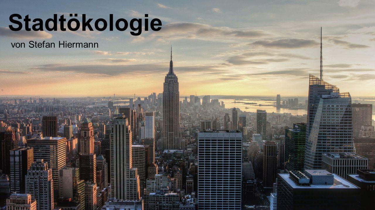 Inhaltsverzeichnis  Einleitung  Was ist Stadtökologie.
