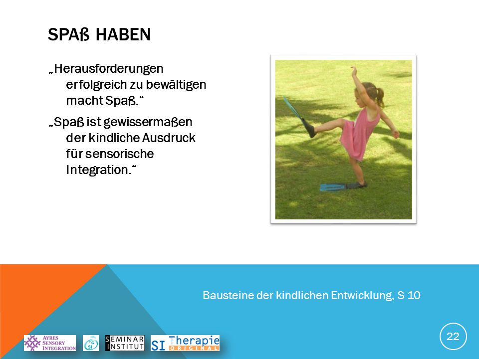 """GRUNDLAGE FÜR HÖHERE LEISTUNGEN """"Die Integration von Sinneseindrücken, die während der Bewegung, dem Sprechen und dem Spielen stattfindet, ist die Vor"""