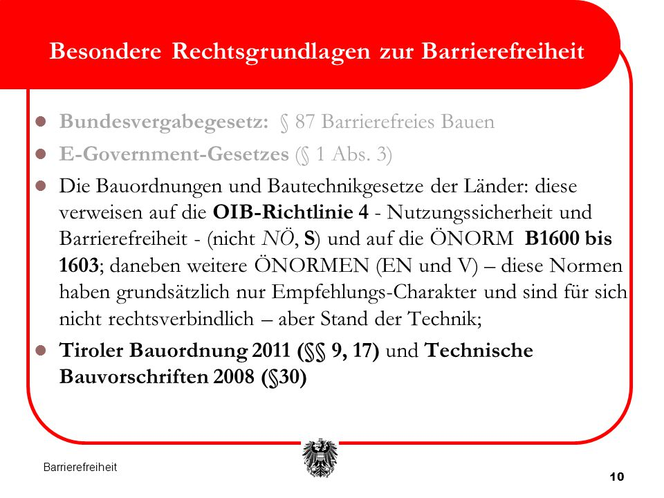 10 Besondere Rechtsgrundlagen zur Barrierefreiheit Bundesvergabegesetz: § 87 Barrierefreies Bauen E-Government-Gesetzes (§ 1 Abs. 3) Die Bauordnungen