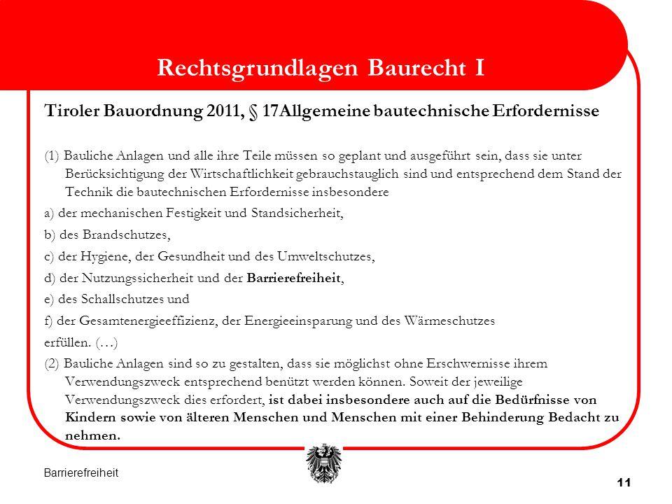 11 Rechtsgrundlagen Baurecht I Tiroler Bauordnung 2011, § 17Allgemeine bautechnische Erfordernisse (1) Bauliche Anlagen und alle ihre Teile müssen so