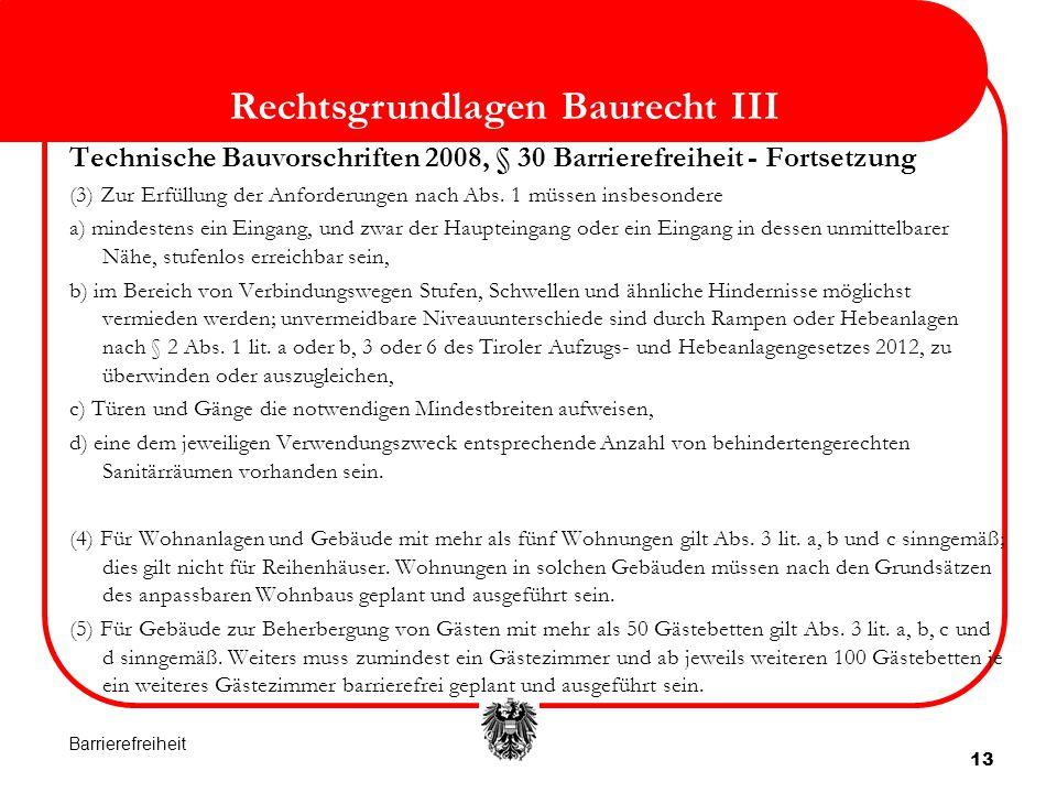 13 Rechtsgrundlagen Baurecht III Technische Bauvorschriften 2008, § 30 Barrierefreiheit - Fortsetzung (3) Zur Erfüllung der Anforderungen nach Abs. 1