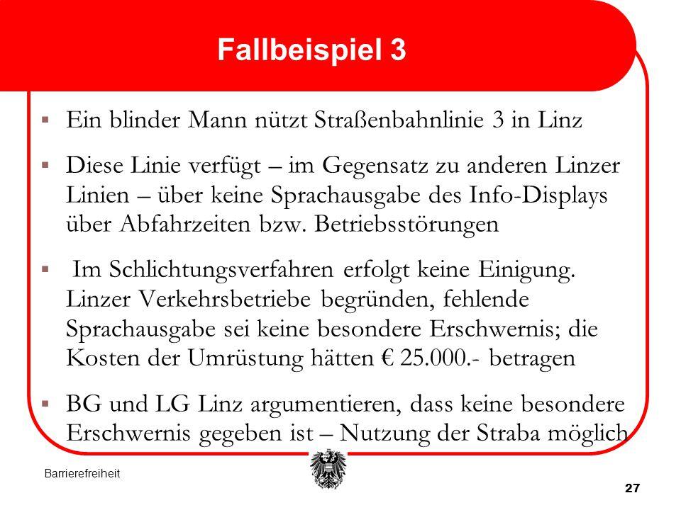 27 Fallbeispiel 3  Ein blinder Mann nützt Straßenbahnlinie 3 in Linz  Diese Linie verfügt – im Gegensatz zu anderen Linzer Linien – über keine Sprachausgabe des Info-Displays über Abfahrzeiten bzw.