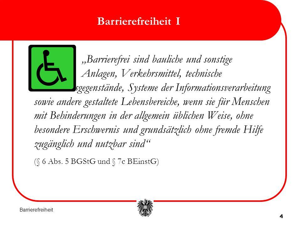 """4 Barrierefreiheit I """"Barrierefrei sind bauliche und sonstige Anlagen, Verkehrsmittel, technische Gebrauchsgegenstände, Systeme der Informationsverarb"""