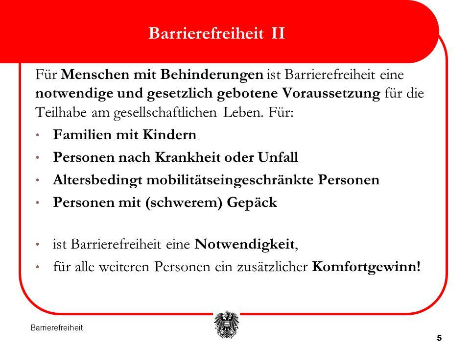 5 Barrierefreiheit II Für Menschen mit Behinderungen ist Barrierefreiheit eine notwendige und gesetzlich gebotene Voraussetzung für die Teilhabe am gesellschaftlichen Leben.