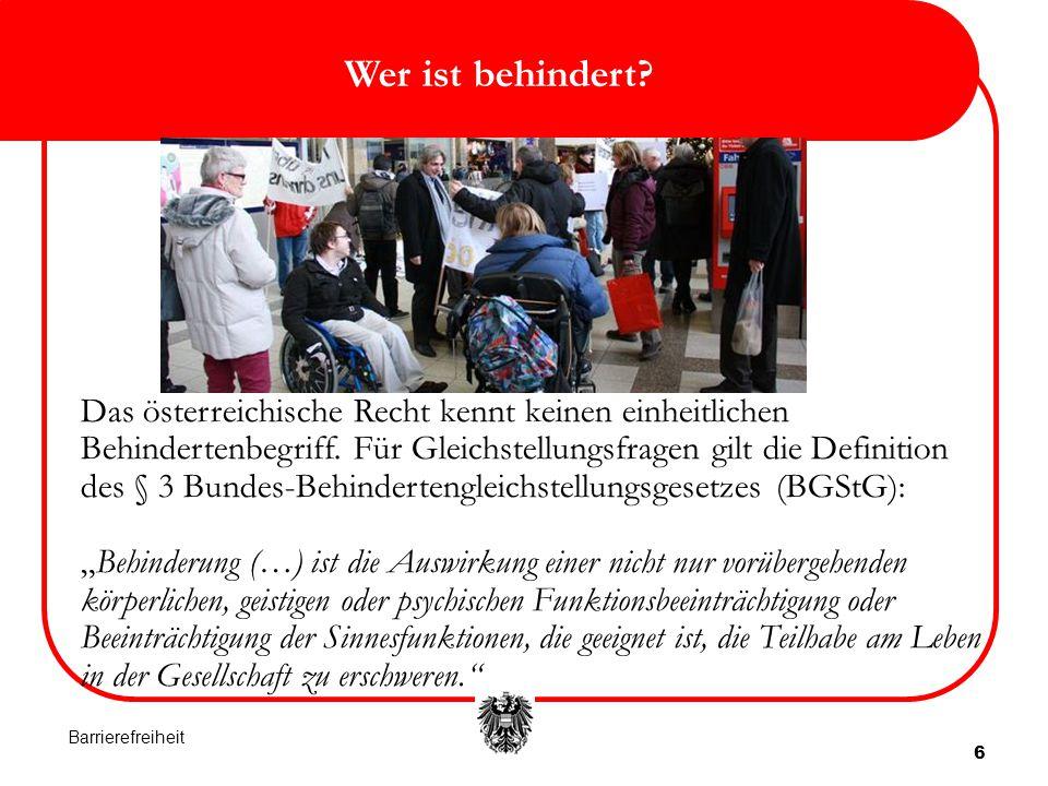 6 Wer ist behindert? Das österreichische Recht kennt keinen einheitlichen Behindertenbegriff. Für Gleichstellungsfragen gilt die Definition des § 3 Bu