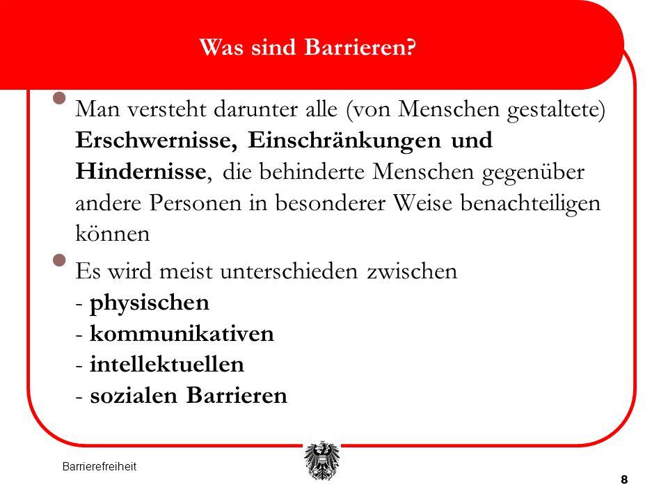 8 Was sind Barrieren? Man versteht darunter alle (von Menschen gestaltete) Erschwernisse, Einschränkungen und Hindernisse, die behinderte Menschen geg