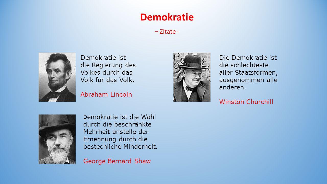 Demokratie ist die Regierung des Volkes durch das Volk für das Volk. Abraham Lincoln D emokratie ist die Wahl durch die beschränkte Mehrheit anstelle