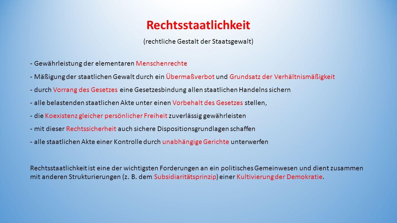 Rechtsstaatlichkeit (rechtliche Gestalt der Staatsgewalt) - Gewährleistung der elementaren Menschenrechte - Mäßigung der staatlichen Gewalt durch ein