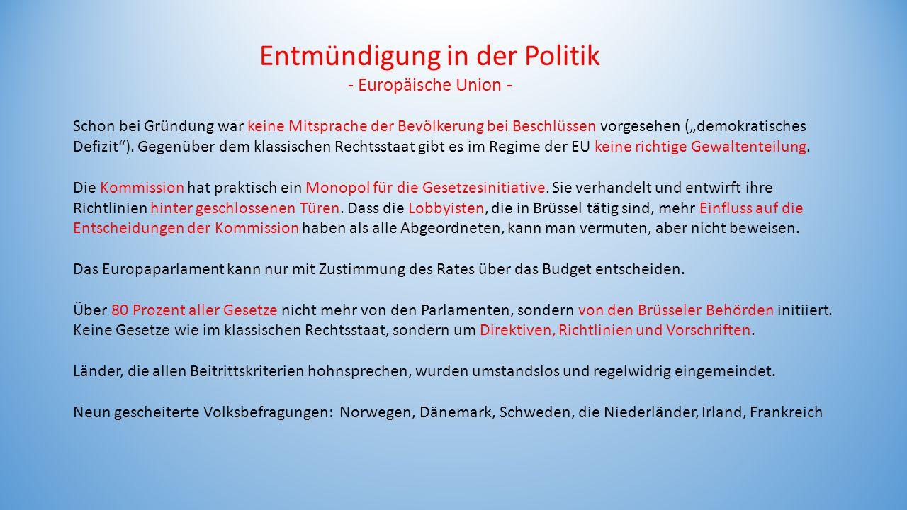 """Entmündigung in der Politik - Europäische Union - Schon bei Gründung war keine Mitsprache der Bevölkerung bei Beschlüssen vorgesehen (""""demokratisches"""