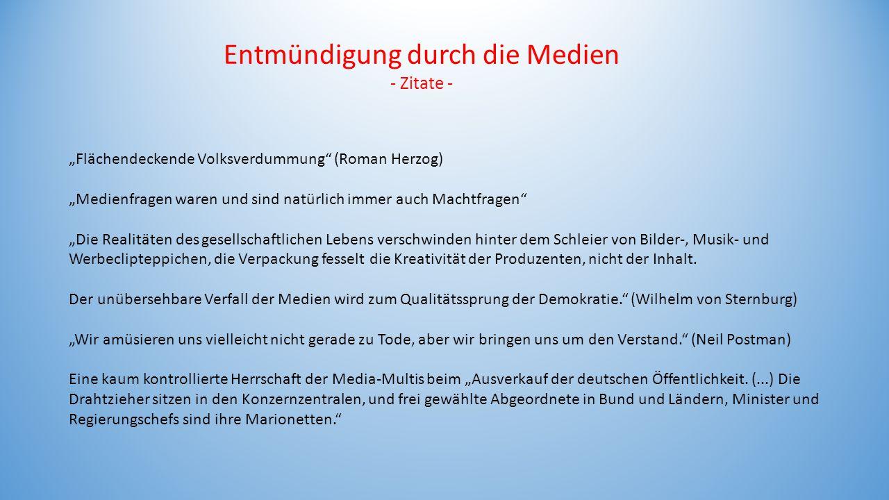 """Entmündigung durch die Medien - Zitate - """"Flächendeckende Volksverdummung"""" (Roman Herzog) """"Medienfragen waren und sind natürlich immer auch Machtfrage"""