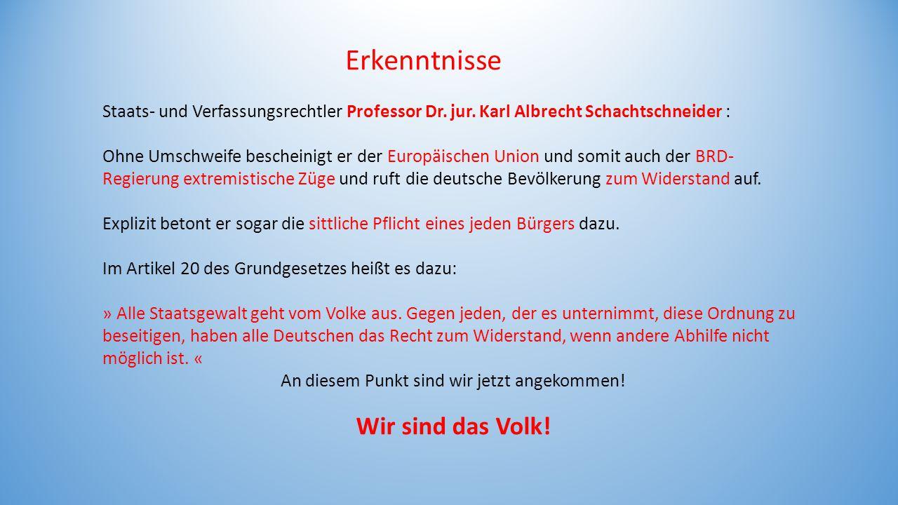 Erkenntnisse Staats- und Verfassungsrechtler Professor Dr. jur. Karl Albrecht Schachtschneider : Ohne Umschweife bescheinigt er der Europäischen Union