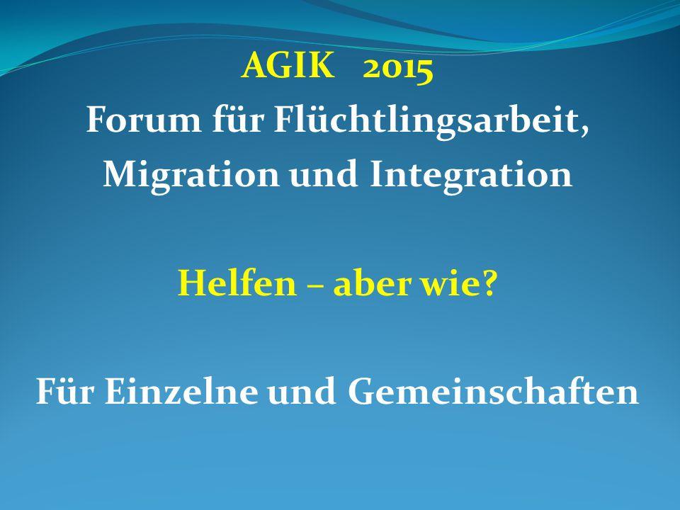 AGIK 2015 Forum für Flüchtlingsarbeit, Migration und Integration Helfen – aber wie.