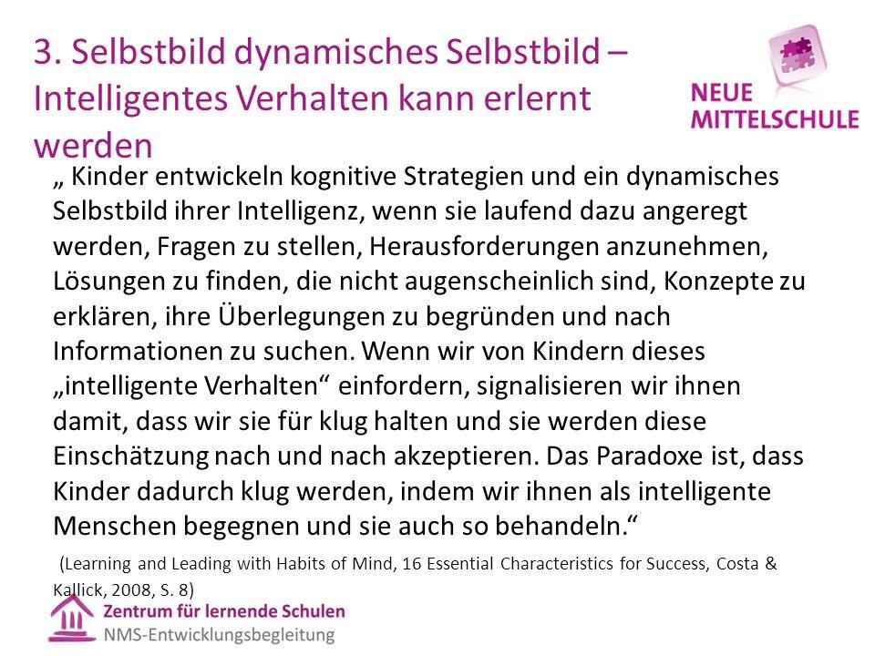"""3. Selbstbild dynamisches Selbstbild – Intelligentes Verhalten kann erlernt werden """" Kinder entwickeln kognitive Strategien und ein dynamisches Selbst"""
