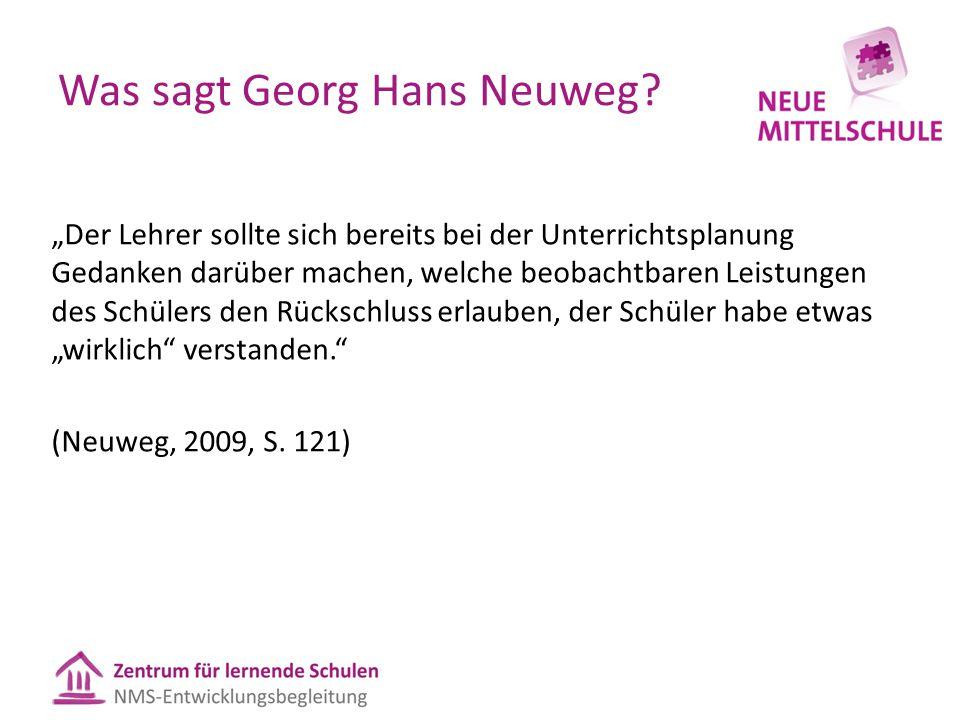"""Was sagt Georg Hans Neuweg? """"Der Lehrer sollte sich bereits bei der Unterrichtsplanung Gedanken darüber machen, welche beobachtbaren Leistungen des Sc"""