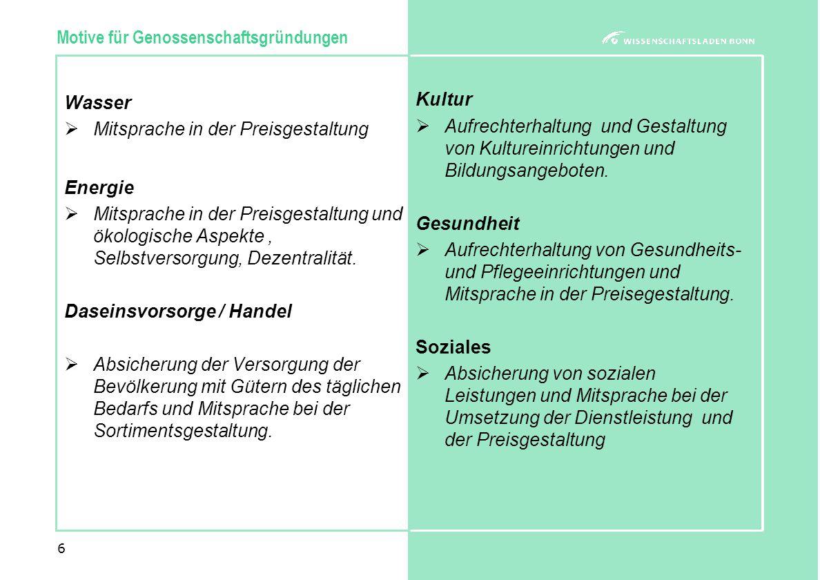 6 Motive für Genossenschaftsgründungen Wasser  Mitsprache in der Preisgestaltung Energie  Mitsprache in der Preisgestaltung und ökologische Aspekte, Selbstversorgung, Dezentralität.