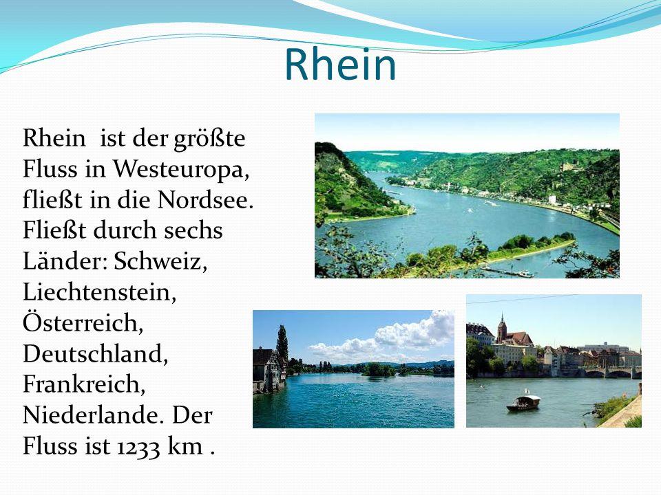 Rhein Rhein ist der größte Fluss in Westeuropa, fließt in die Nordsee. Fließt durch sechs Länder: Schweiz, Liechtenstein, Österreich, Deutschland, Fra