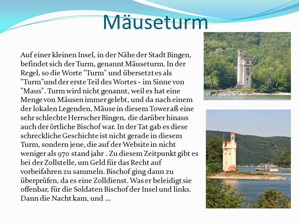 Mäuseturm Auf einer kleinen Insel, in der Nähe der Stadt Bingen, befindet sich der Turm, genannt Mäuseturm. In der Regel, so die Worte
