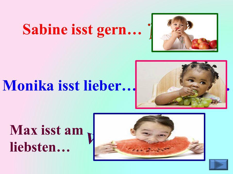 Sabine isst gern… Monika isst lieber… Max isst am liebsten…