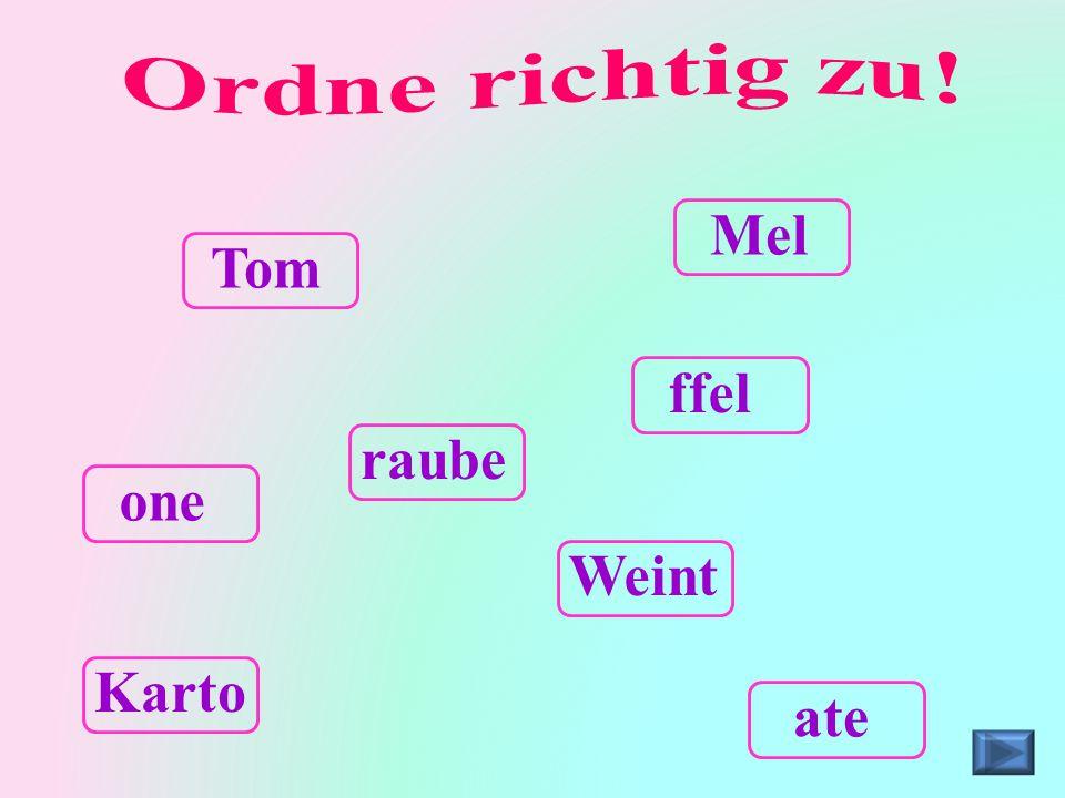 raube Weint ffel Karto Tom ate one Mel