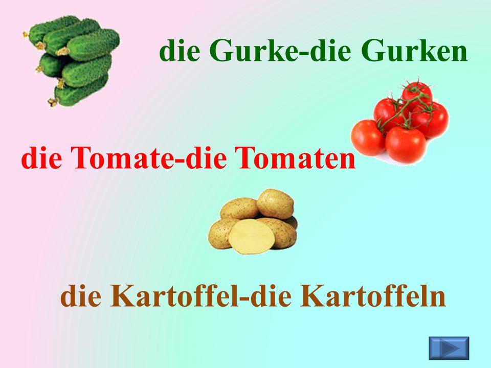 die Gurke-die Gurken die Tomate-die Tomaten die Kartoffel-die Kartoffeln