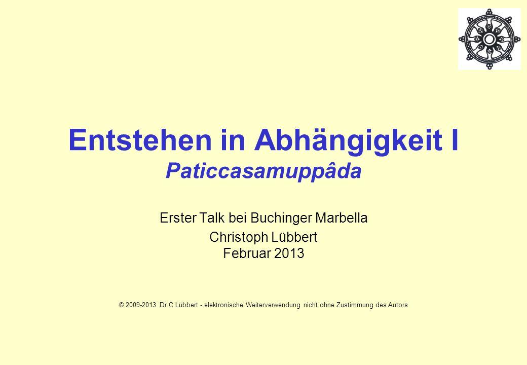 Entstehen in Abhängigkeit I Paticcasamuppâda Erster Talk bei Buchinger Marbella Christoph Lübbert Februar 2013 © 2009-2013 Dr.C.Lübbert - elektronische Weiterverwendung nicht ohne Zustimmung des Autors