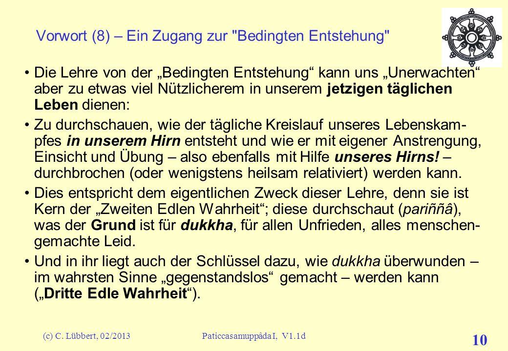 """(c) C. Lübbert, 02/2013Paticcasamuppâda I, V1.1d 9 Vorwort (7) – Leitmotive zur Einstimmung: """"Unweise Erwägungen"""" Zu seinen Bhikkhus (Mönchen) äußerte"""