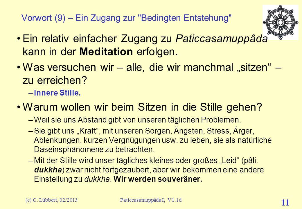 (c) C. Lübbert, 02/2013Paticcasamuppâda I, V1.1d 10 Vorwort (8) – Ein Zugang zur