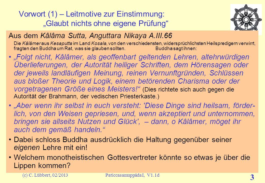 (c) C. Lübbert, 02/2013Paticcasamuppâda I, V1.1d 2 Übersicht über alle Talks Vorwort –Zur Einstimmung und Sichtweise Entstehen in Abhängigkeit I –Abhä