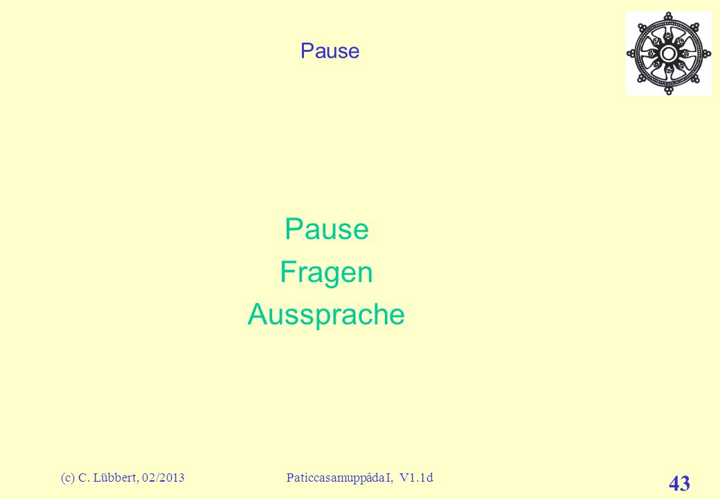 """(c) C. Lübbert, 02/2013Paticcasamuppâda I, V1.1d 42 I (28) – Wie hängen die Glieder zusammen? """"me and mine"""" avijja Ignorance, delusion sankhârâ mental"""
