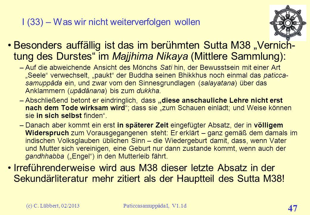 (c) C. Lübbert, 02/2013Paticcasamuppâda I, V1.1d 46 I (32) – Was wir nicht weiterverfolgen wollen Bei dieser Aufteilung fällt sofort eine Unsymmetrie