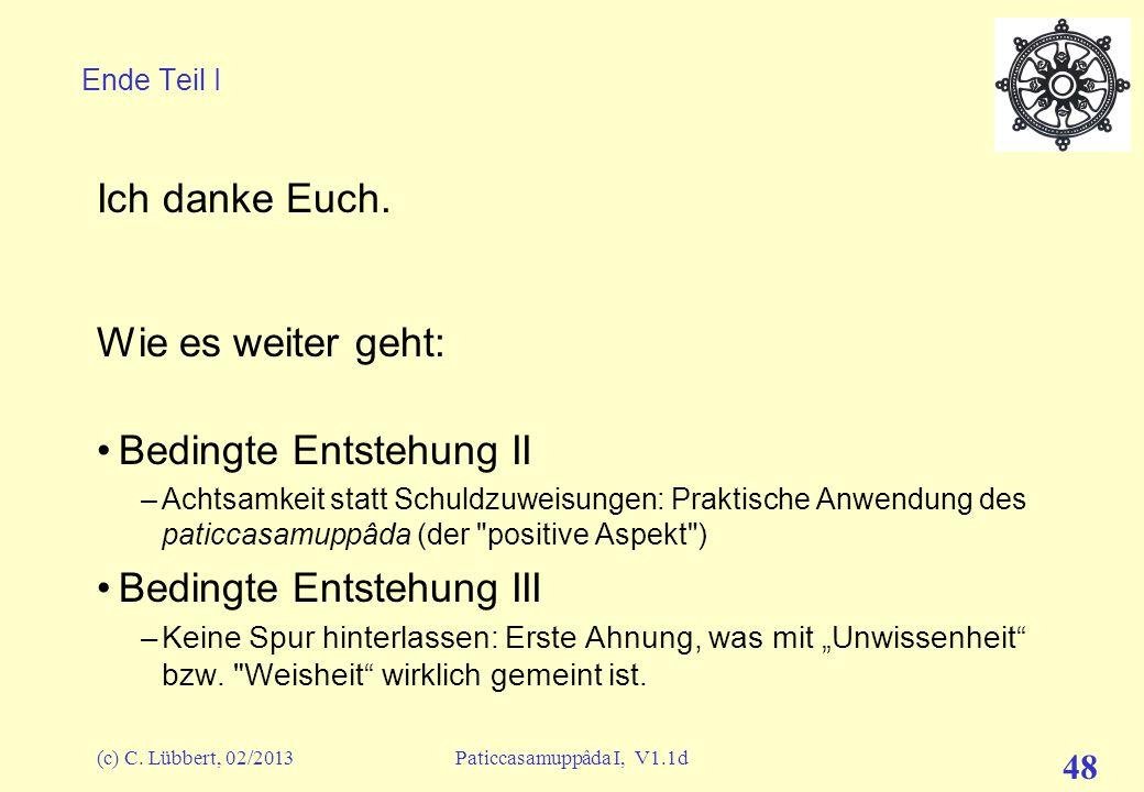 """(c) C. Lübbert, 02/2013Paticcasamuppâda I, V1.1d 47 I (33) – Was wir nicht weiterverfolgen wollen Besonders auffällig ist das im berühmten Sutta M38 """""""