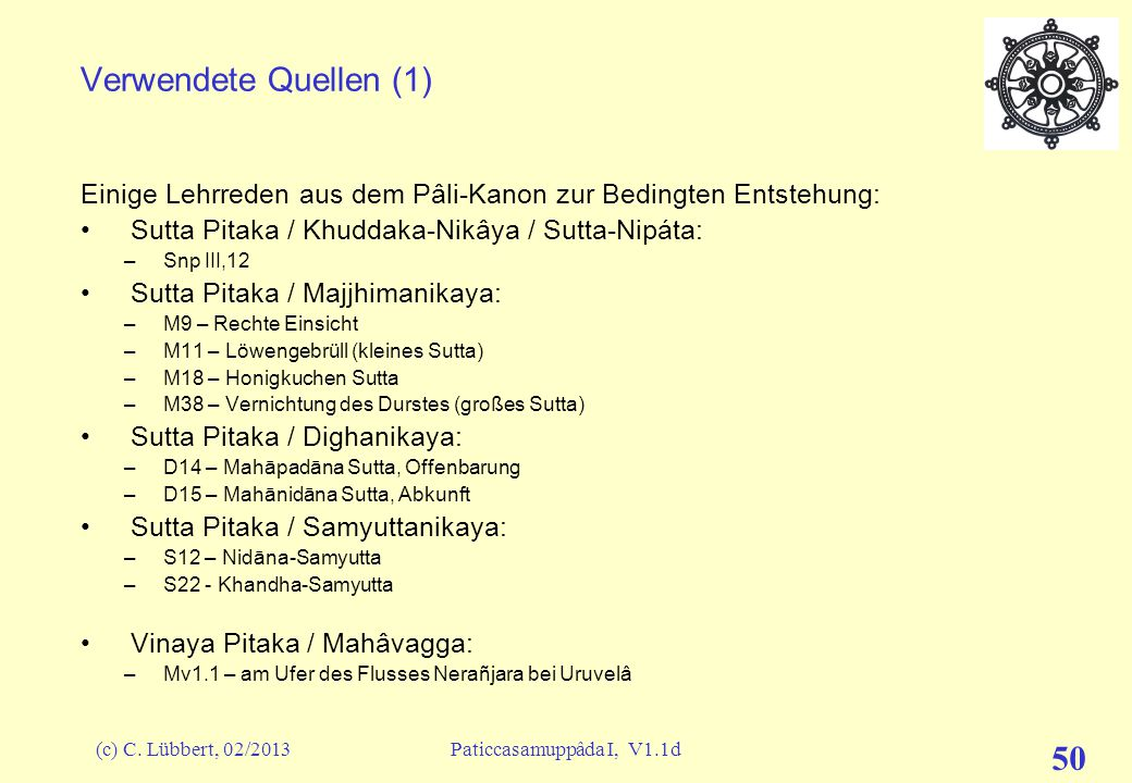 (c) C. Lübbert, 02/2013Paticcasamuppâda I, V1.1d 49 Abkürzungen & Referenzen zum Palikanon (2) PPâli Patth Patthána Pts Patisambhidá-Magga PTS Pali Te