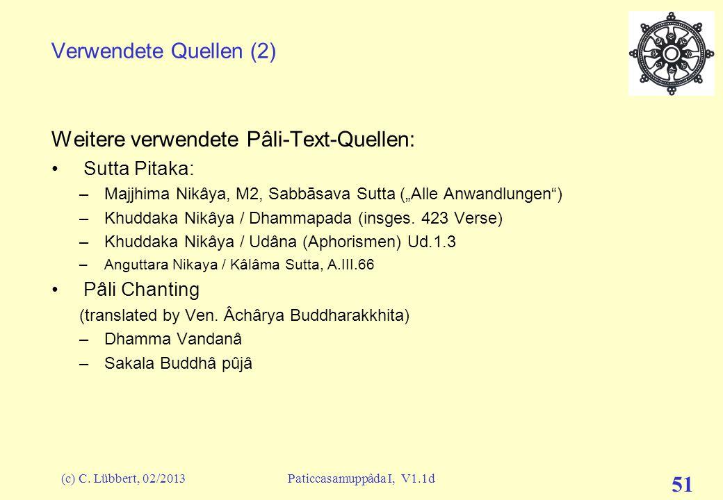 (c) C. Lübbert, 02/2013Paticcasamuppâda I, V1.1d 50 Verwendete Quellen (1) Einige Lehrreden aus dem Pâli-Kanon zur Bedingten Entstehung: Sutta Pitaka