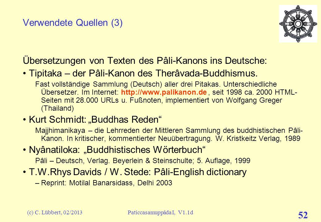 (c) C. Lübbert, 02/2013Paticcasamuppâda I, V1.1d 51 Verwendete Quellen (2) Weitere verwendete Pâli-Text-Quellen: Sutta Pitaka: –Majjhima Nikâya, M2, S