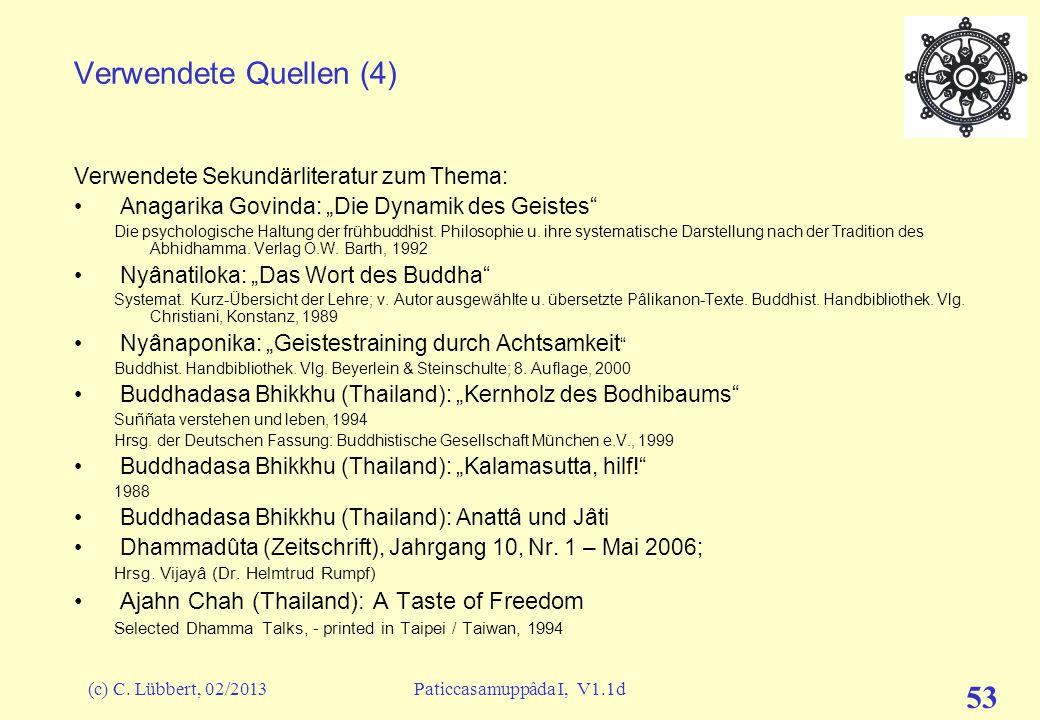 (c) C. Lübbert, 02/2013Paticcasamuppâda I, V1.1d 52 Verwendete Quellen (3) Übersetzungen von Texten des Pâli-Kanons ins Deutsche: Tipitaka – der Pâli-