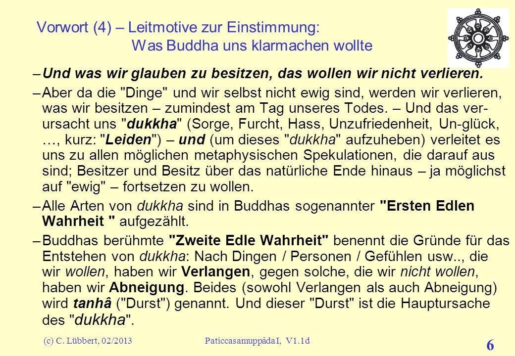 (c) C. Lübbert, 02/2013Paticcasamuppâda I, V1.1d 5 Vorwort (3) – Leitmotive zur Einstimmung: Was Buddha uns klarmachen wollte Wie können wir