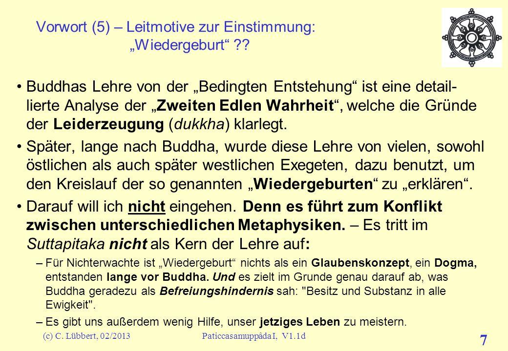 (c) C. Lübbert, 02/2013Paticcasamuppâda I, V1.1d 6 Vorwort (4) – Leitmotive zur Einstimmung: Was Buddha uns klarmachen wollte –Und was wir glauben zu