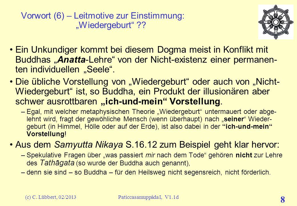 """(c) C. Lübbert, 02/2013Paticcasamuppâda I, V1.1d 7 Vorwort (5) – Leitmotive zur Einstimmung: """"Wiedergeburt"""" ?? Buddhas Lehre von der """"Bedingten Entste"""